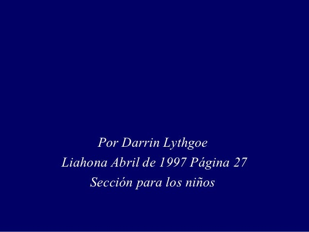 Por Darrin LythgoeLiahona Abril de 1997 Página 27    Sección para los niños