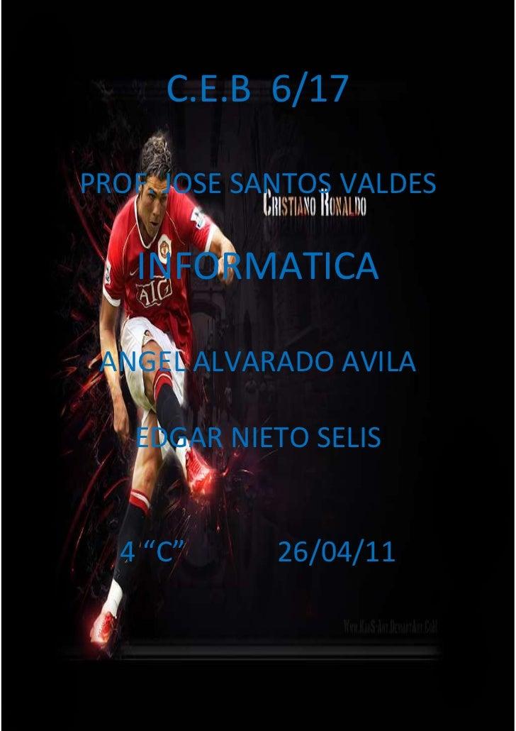 -1061085-899795C.E.B  6/17<br />PROF. JOSE SANTOS VALDES<br />INFORMATICA<br />ANGEL ALVARADO AVILA<br />EDGAR NIETO SELIS...