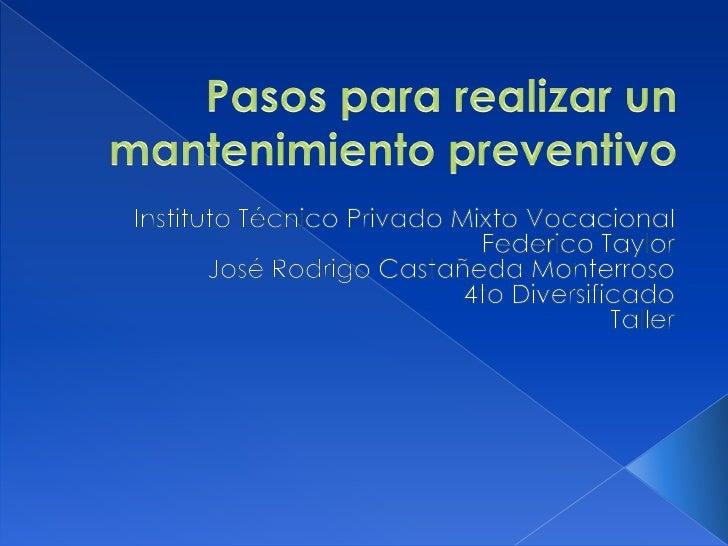 Pasos para realizar un mantenimiento preventivo<br />Instituto Técnico Privado Mixto Vocacional Federico Taylor<br />José ...