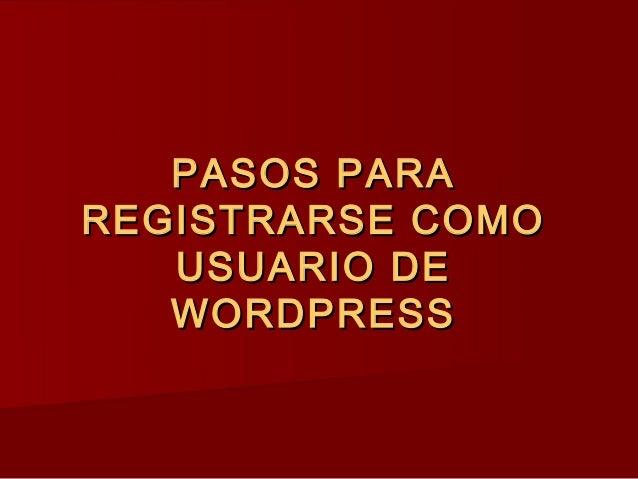 PASOS PARAREGISTRARSE COMO   USUARIO DE   WORDPRESS