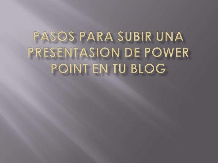 Pasos para subir una presentasion de power point en tu blog<br />