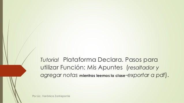 Tutorial Plataforma Declara. Pasos para  utilizar Función: Mis Apuntes (resaltador y  agregar notas mientras leemos la cla...