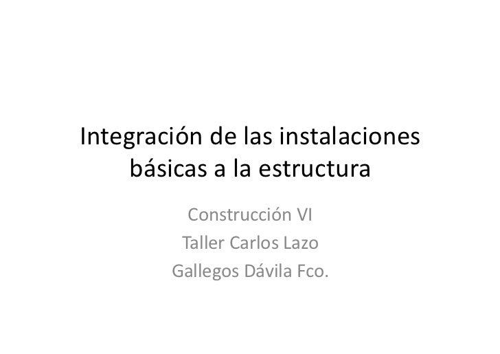 Integración de las instalaciones      básicas a la estructura              Construcción VI            ...