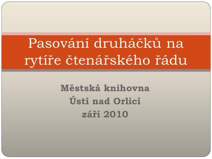 Pasování druháčků na rytíře čtenářského řádu      Městská knihovna       Ústí nad Orlicí         září 2010