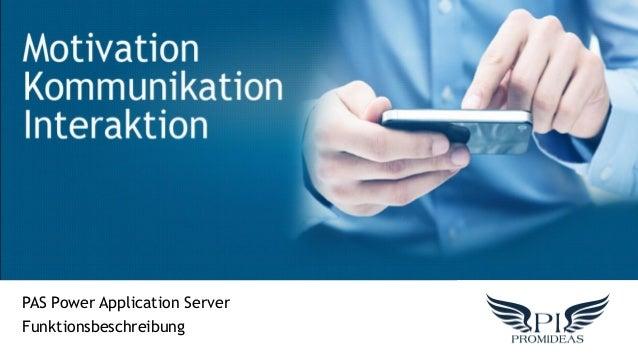 MottivationKommunikationInteraktionPAS Power Application ServerFunktionsbeschreibung