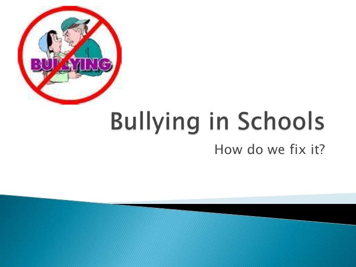 Bullying in Schools<br />How do we fix it? <br />