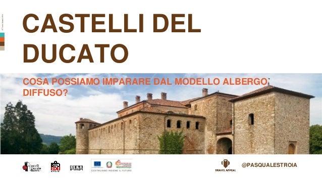 ©TravelAppeal2014 CASTELLI DEL DUCATO COSA POSSIAMO IMPARARE DAL MODELLO ALBERGO DIFFUSO? @PASQUALESTROIA