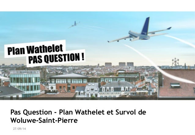 Pas Question - Plan Wathelet et Survol de  Woluwe-Saint-Pierre  27/09/14