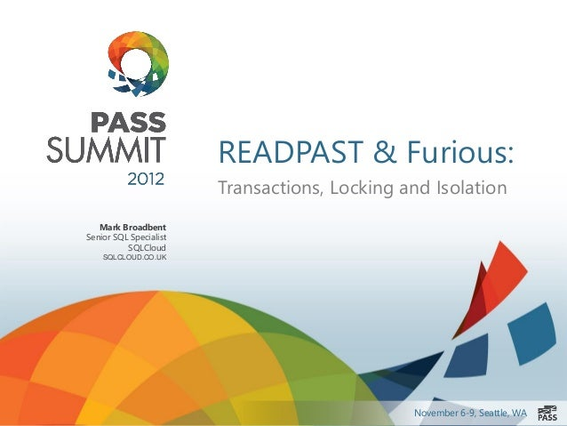 READPAST & Furious:                        Transactions, Locking and Isolation   Mark BroadbentSenior SQL Specialist      ...