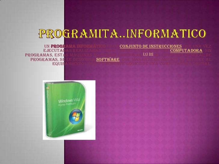 Un programa informático es un conjunto de instrucciones que una vez      ejecutadas realizarán una o varias tareas en una ...