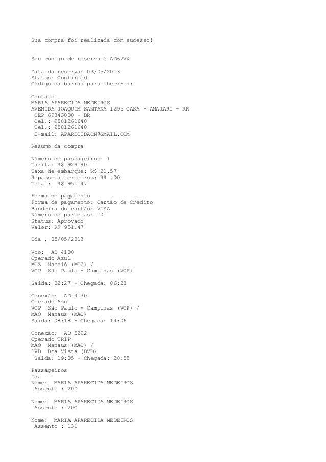 Sua compra foi realizada com sucesso! Seu código de reserva é AD62VX Data da reserva: 03/05/2013 Status: Confirmed Código ...