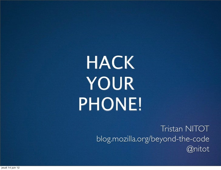 HACK                    YOUR                   PHONE!                                       Tristan NITOT                 ...