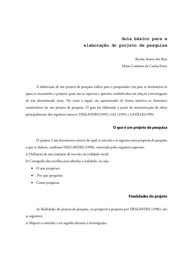 Guia básico para a elaboração do projeto de pesquisa Alcenir Soares dos Reis Maria Guiomar da Cunha Frota A elaboração de ...