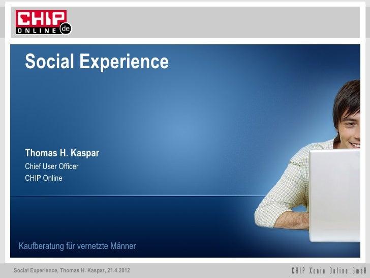 Social Experience    Thomas H. Kaspar    Chief User Officer    CHIP Online Kaufberatung für vernetzte MännerSocial Experie...