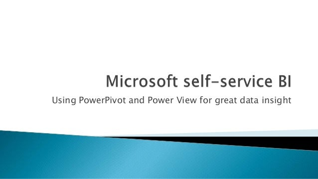 Self-service BI with PowerPivot and PowerView