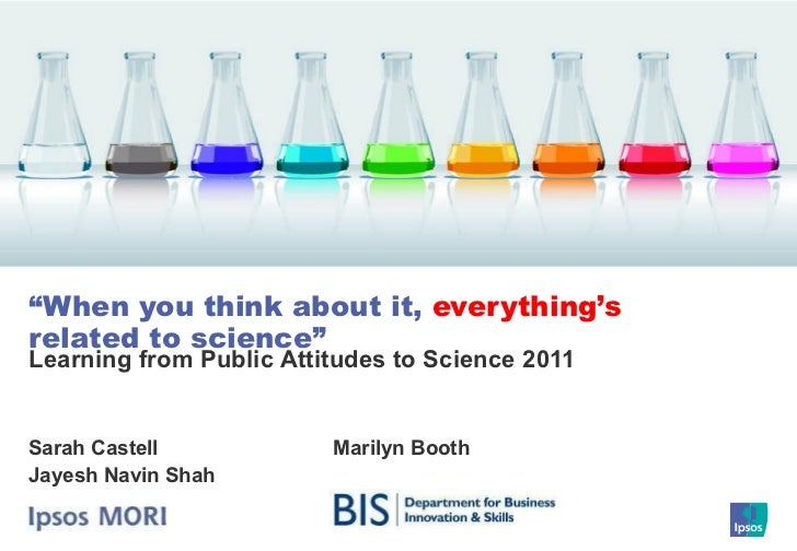 "Learning from Public Attitudes to Science 2011 "" When you think about it,  everything's  related to science"" Sarah Castell..."