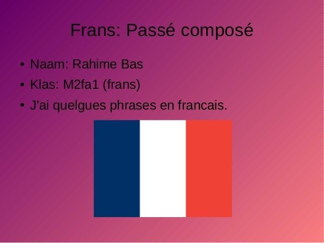 Frans: Passé composé ● Naam: Rahime Bas ● Klas: M2fa1 (frans) ● J'ai quelgues phrases en francais.