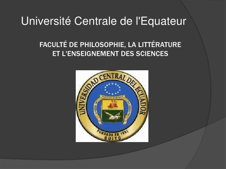 Université Centrale de lEquateur   FACULTÉ DE PHILOSOPHIE, LA LITTÉRATURE      ET LENSEIGNEMENT DES SCIENCES