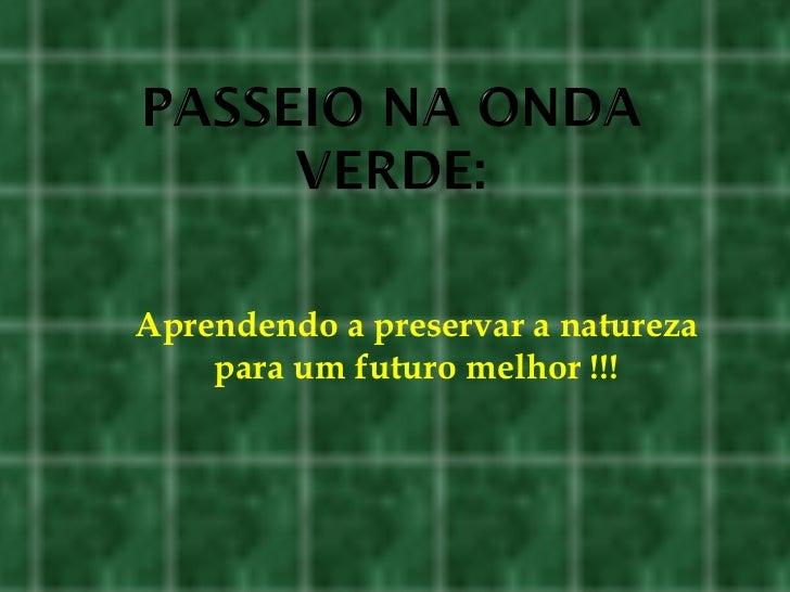 Aprendendo a preservar a natureza para um futuro melhor !!!