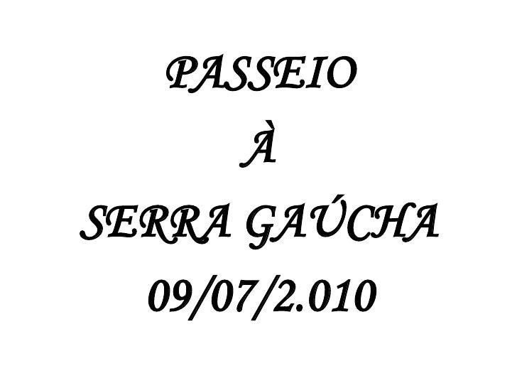 Passeio Serra Gaúcha-09 de julho de 2010