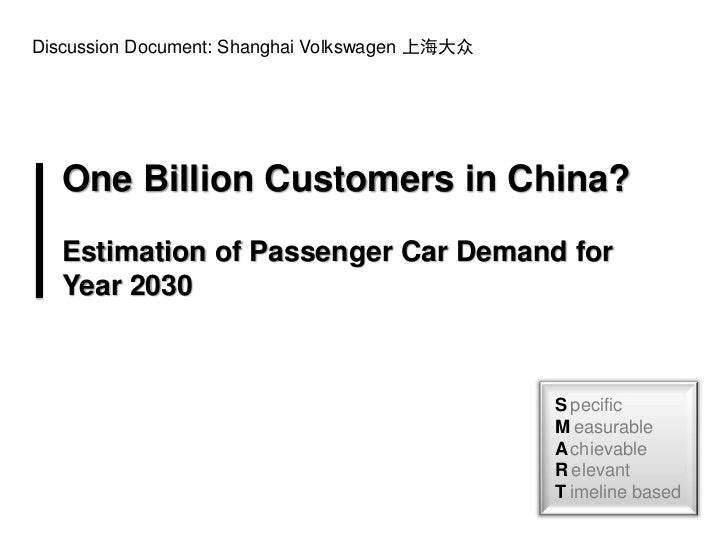 Discussion Document: Shanghai Volkswagen 上海大众   One Billion Customers in China?   Estimation of Passenger Car Demand for  ...