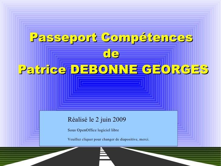 Passeport Compétences de  Patrice DEBONNE GEORGES Réalisé le 2 juin 2009  Sous OpenOffice logiciel libre Veuillez cliquer ...