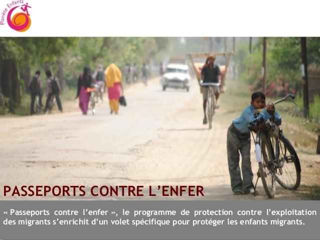 Faire un donPASSEPORTS CONTRE L'ENFER«Passeports contre l'enfer», le programme de protection contre l'exploitationdes mi...