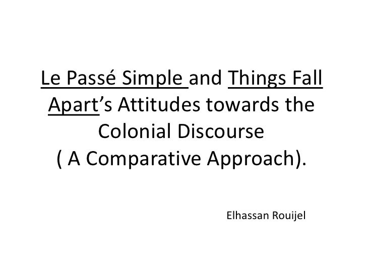 Le Passé Simple and ThingsFallApart's Attitudes towards the Colonial Discourse( A Comparative Approach).<br />Elhassan Rou...