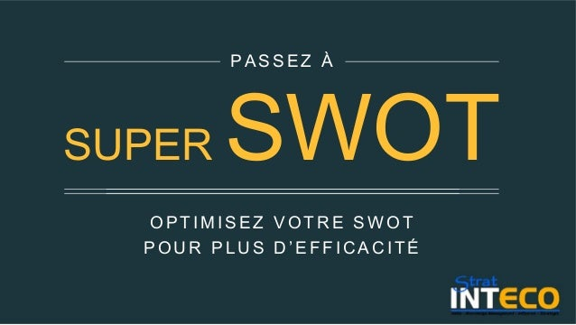 OPTIMISEZ VOTRE SWOT POUR PLUS D'EFFICACITÉ PASSEZ À SUPER SWOT