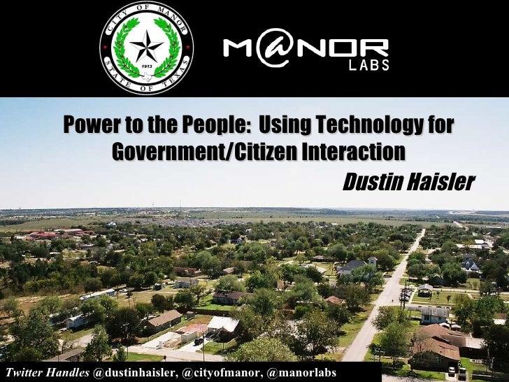 Power to the People: Using Technology for Government/Citizen Interaction Dustin Haisler Twitter Handles  @dustinhaisler, ...