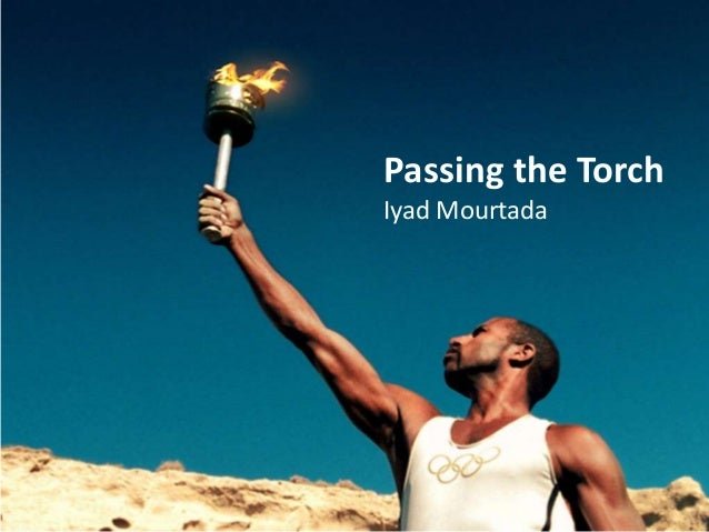 Passing the Torch Iyad Mourtada