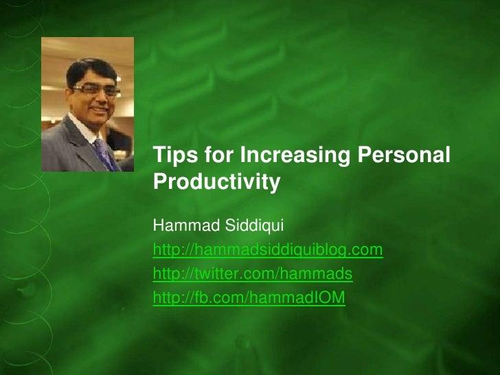 Tips for Increasing PersonalProductivityHammad Siddiquihttp://hammadsiddiquiblog.comhttp://twitter.com/hammadshttp://fb.co...