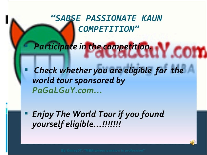 """"""" SABSE PASSIONATE KAUN  COMPETITION"""" By Omiey07. """"MBA:where passion is profession"""" <ul><li>Participate in the c..."""