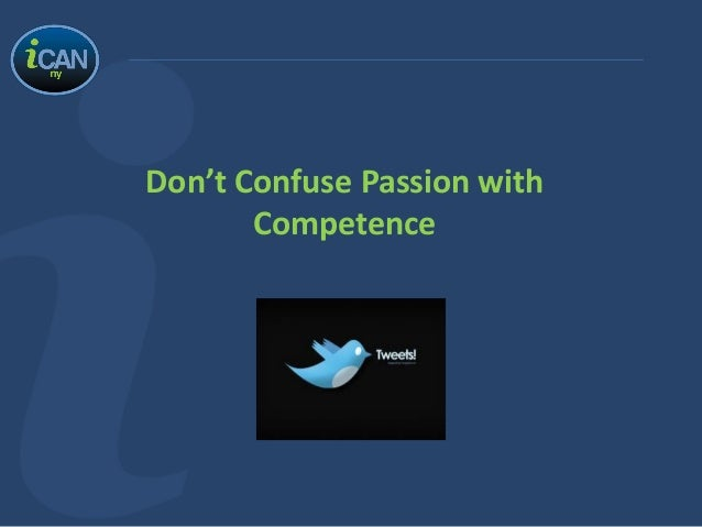 Don't Confuse Passion withCompetence