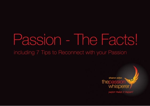 © Sharon Eden 2013 www.thepassionwhisperer.com 1 CONTENTS Without Passion you have nothing!..................................