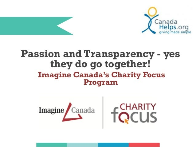 Passion and Transparency - yes they do go together!: Imagine Canada's Charity Focus Program