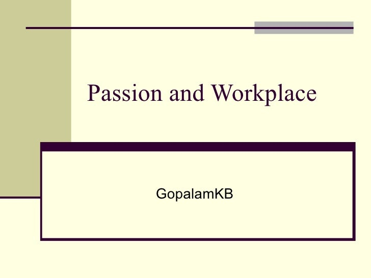 Passion and Workplace GopalamKB