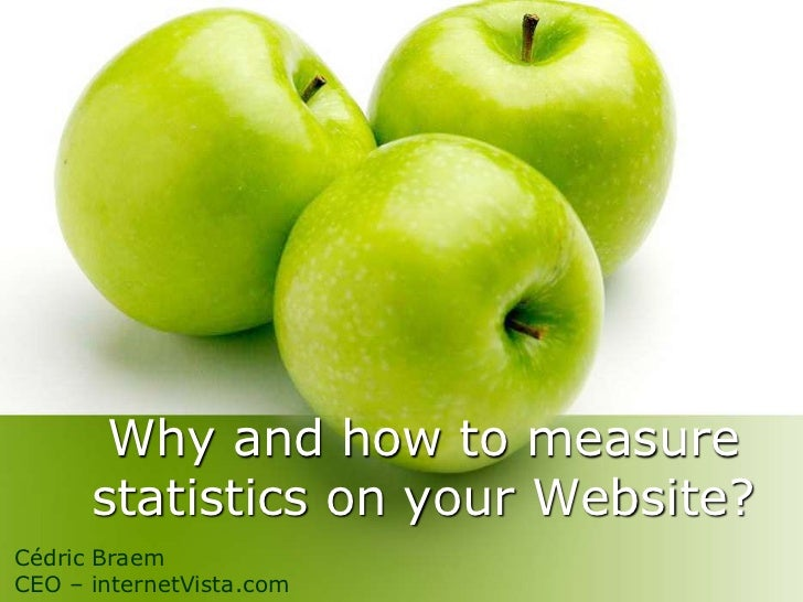Why and how to measure statistics on your Website?<br />Cédric Braem<br />CEO – internetVista.com<br />