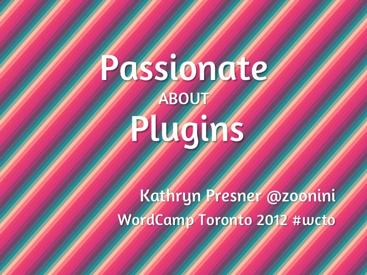 Passionate      ABOUT  Plugins   Kathryn Presner @zoonini WordCamp Toronto 2012 #wcto