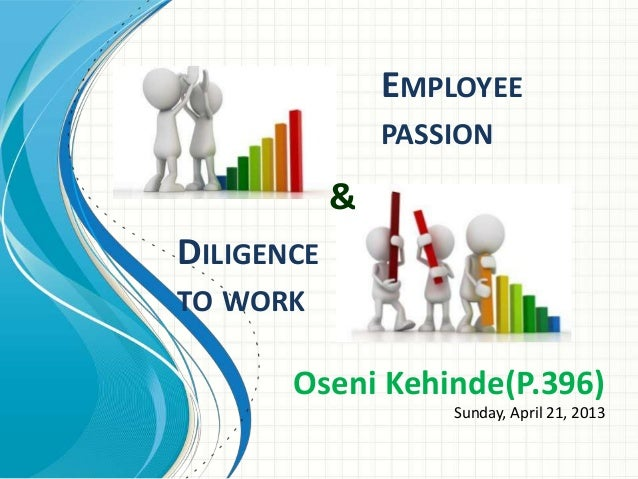 Employee Passion & Diligence to Work