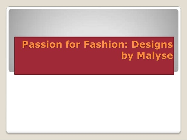 Passion for fashion designs by malyse