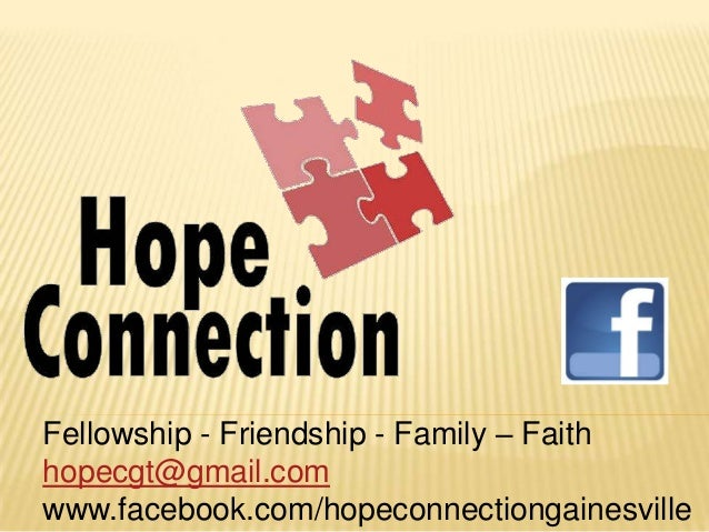 Fellowship - Friendship - Family – Faith hopecgt@gmail.com www.facebook.com/hopeconnectiongainesville