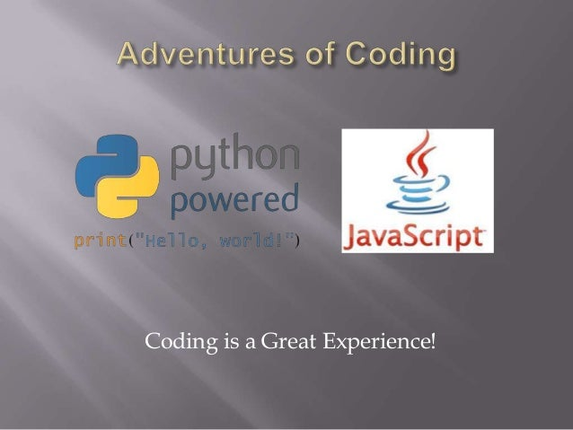 Coding is a Great Experience!