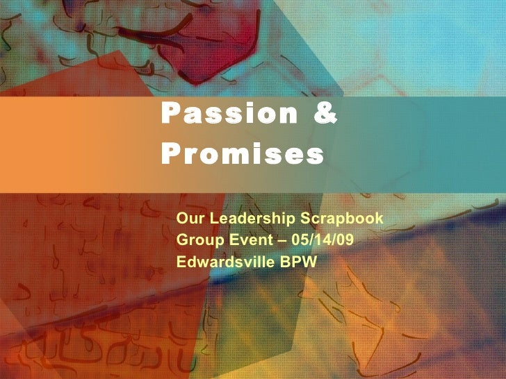 Passion & Promises Our Leadership Scrapbook Group Event – 05/14/09 Edwardsville BPW