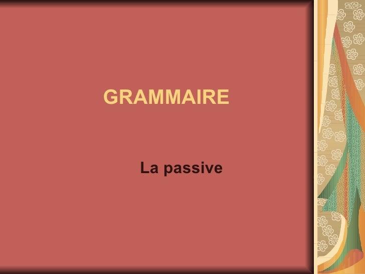GRAMMAIRE La passive
