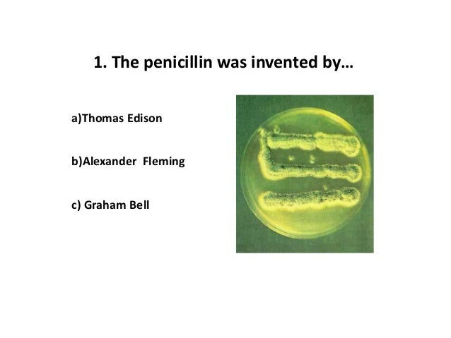 1. The penicillin was invented by…a)Thomas Edisonb)Alexander Flemingc) Graham Bell