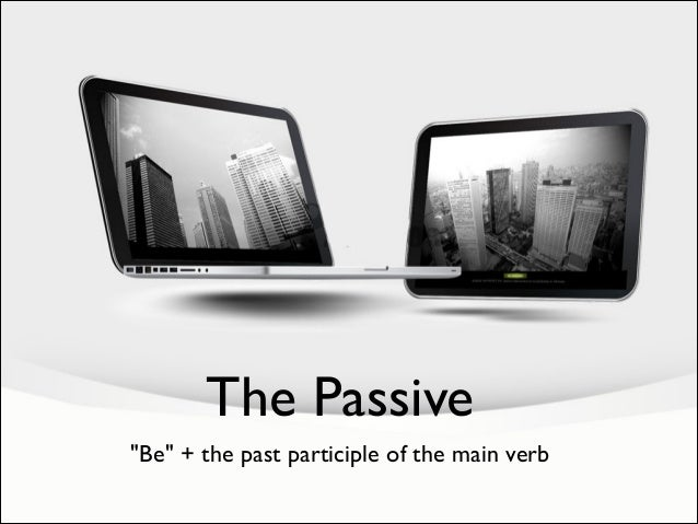 """The Passive """"Be"""" + the past participle of the main verb"""