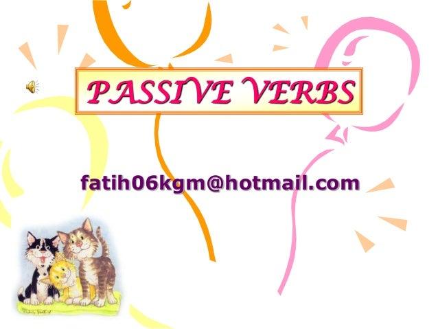 PASSIVE VERBS fatih06kgm@hotmail.com