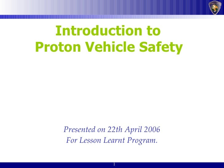 Introduction to  Proton Vehicle Safety   Presented on 22th April 2006 For Lesson Learnt Program.