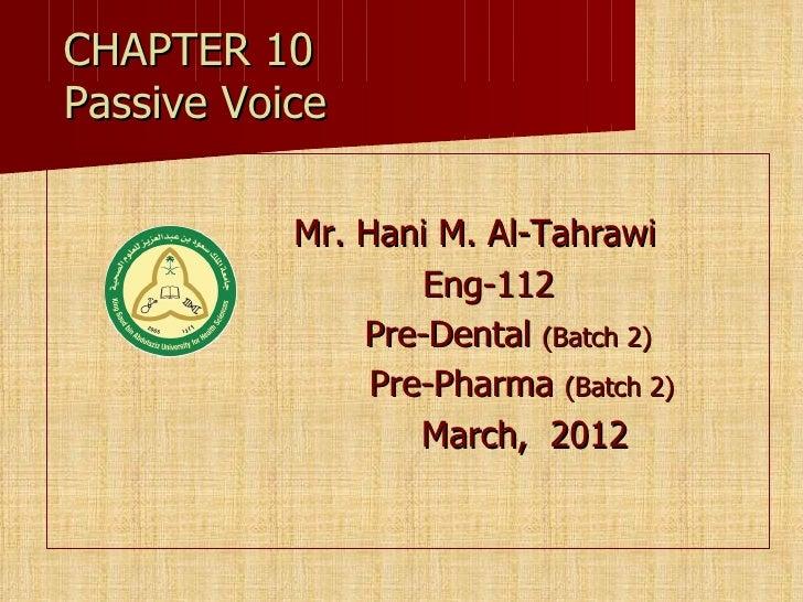 CHAPTER 10Passive Voice           Mr. Hani M. Al-Tahrawi                   Eng-112               Pre-Dental (Batch 2)     ...